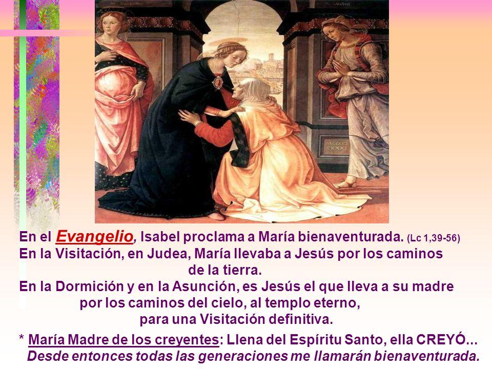 En el Evangelio, Isabel proclama a María bienaventurada. (Lc 1,39-56)