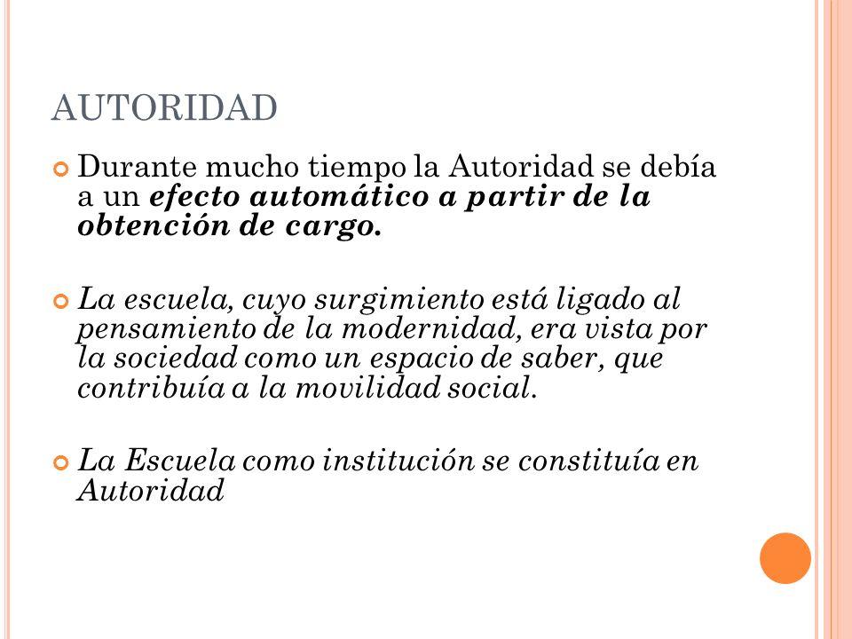 AUTORIDAD Durante mucho tiempo la Autoridad se debía a un efecto automático a partir de la obtención de cargo.