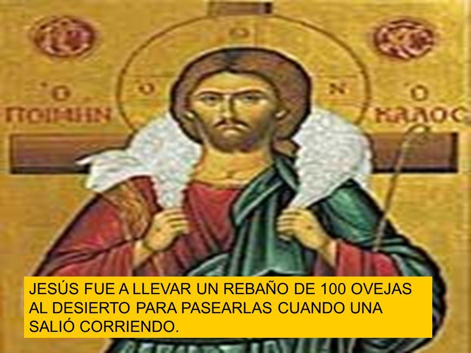 JESÚS FUE A LLEVAR UN REBAÑO DE 100 OVEJAS AL DESIERTO PARA PASEARLAS CUANDO UNA SALIÓ CORRIENDO.