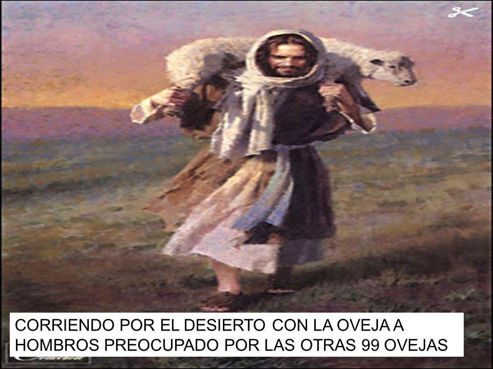 CORRIENDO POR EL DESIERTO CON LA OVEJA A HOMBROS PREOCUPADO POR LAS OTRAS 99 OVEJAS