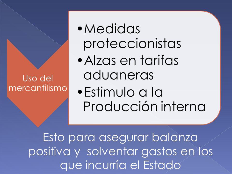 Uso del mercantilismo Medidas proteccionistas. Alzas en tarifas aduaneras. Estimulo a la Producción interna.
