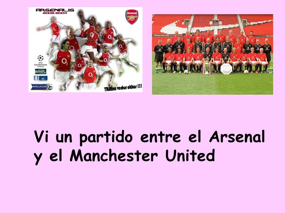 Vi un partido entre el Arsenal y el Manchester United
