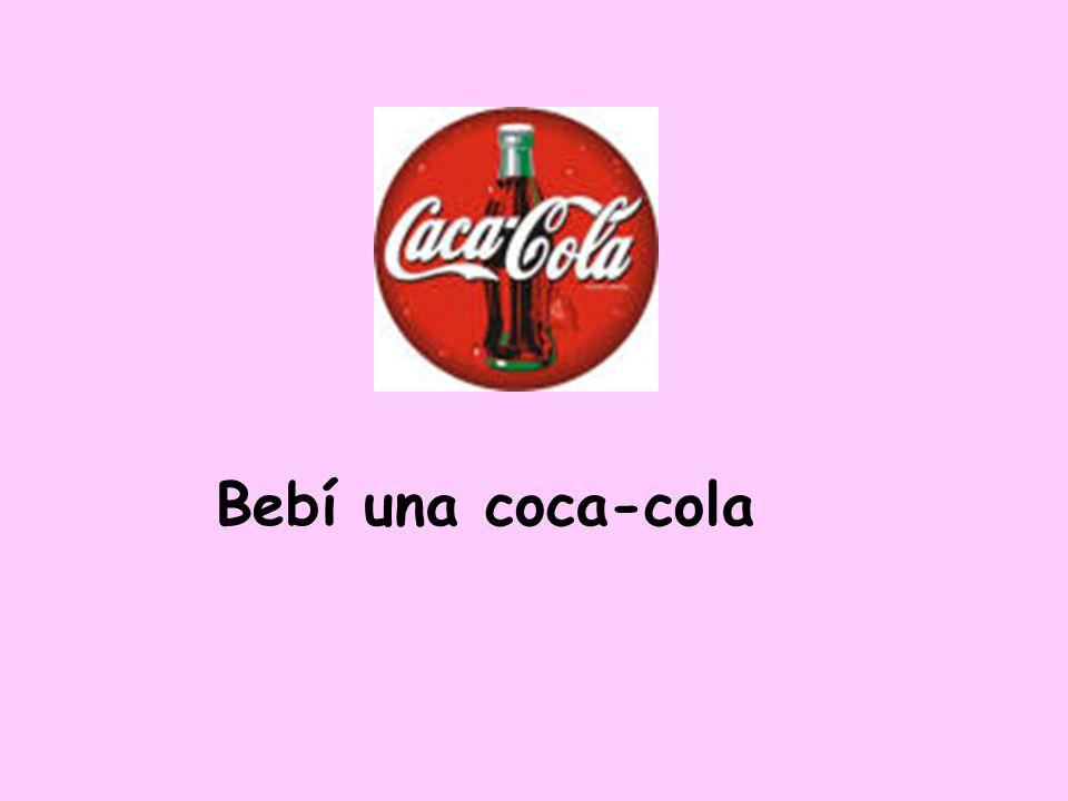 Bebí una coca-cola
