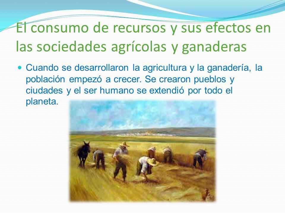 El consumo de recursos y sus efectos en las sociedades agrícolas y ganaderas