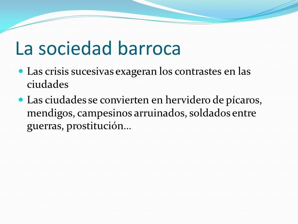 La sociedad barroca Las crisis sucesivas exageran los contrastes en las ciudades.