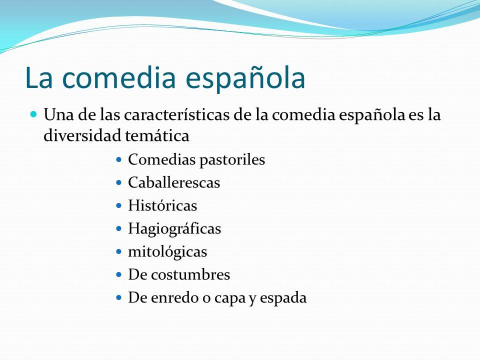 La comedia española Una de las características de la comedia española es la diversidad temática. Comedias pastoriles.