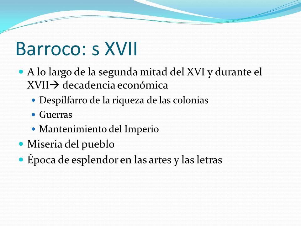 Barroco: s XVII A lo largo de la segunda mitad del XVI y durante el XVII decadencia económica. Despilfarro de la riqueza de las colonias.