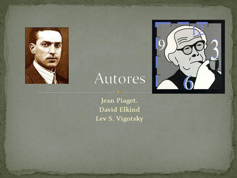 Jean Piaget. David Elkind Lev S. Vigotsky