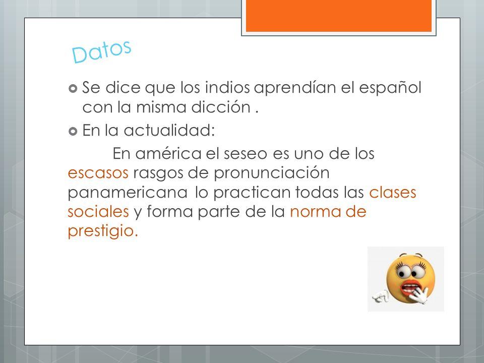 Datos Se dice que los indios aprendían el español con la misma dicción . En la actualidad: