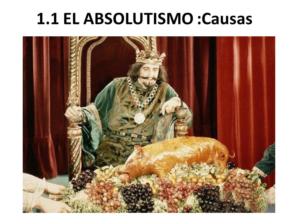 1.1 EL ABSOLUTISMO :Causas