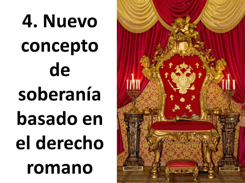 4. Nuevo concepto de soberanía basado en el derecho romano