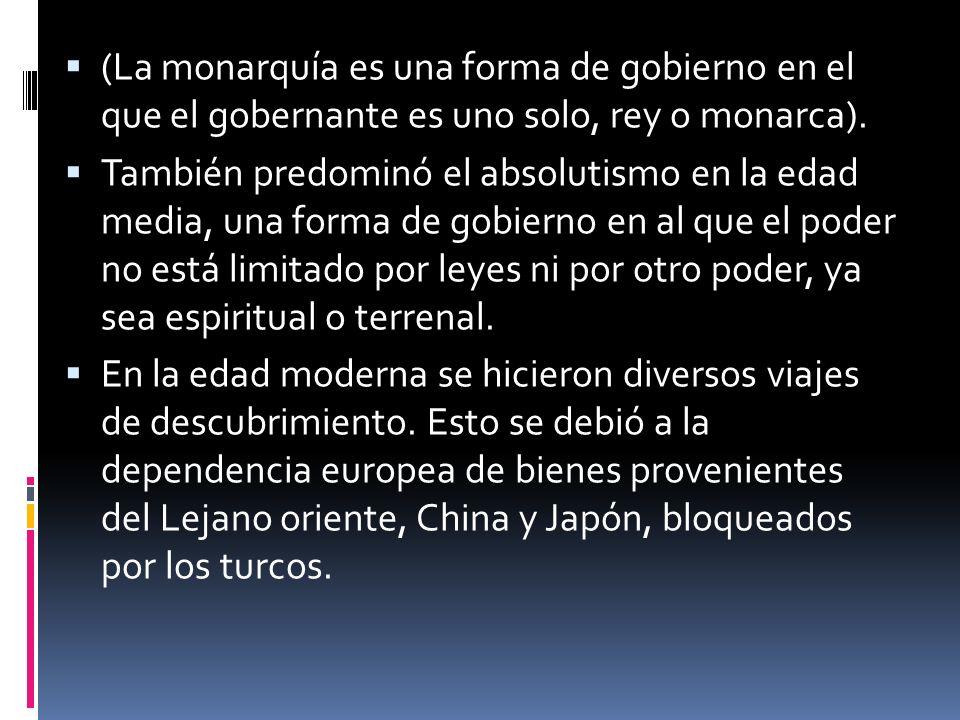 (La monarquía es una forma de gobierno en el que el gobernante es uno solo, rey o monarca).