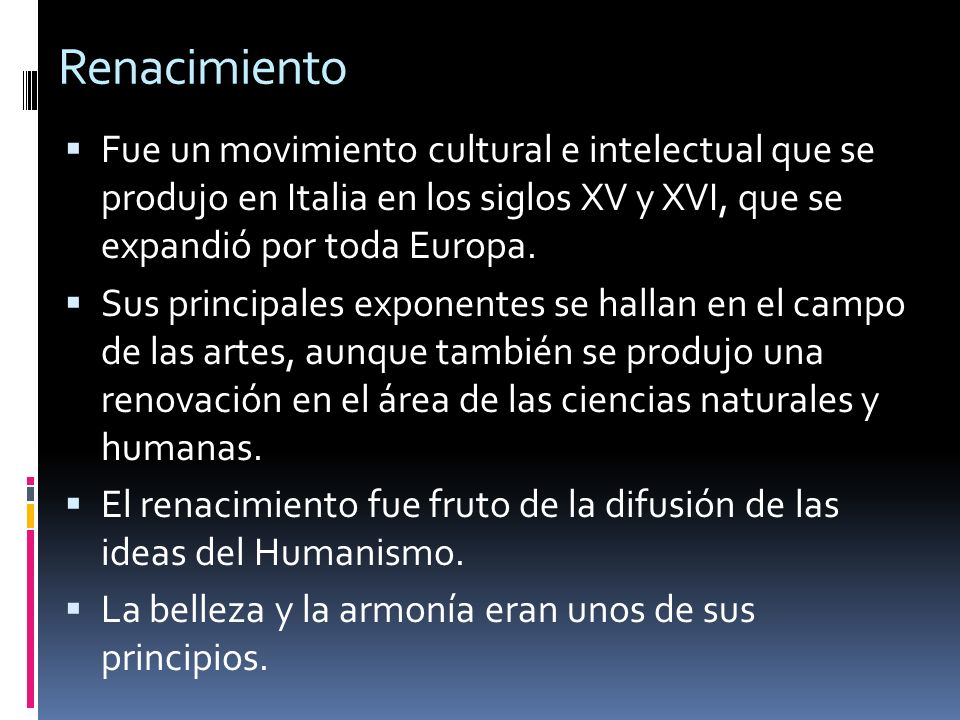 Renacimiento Fue un movimiento cultural e intelectual que se produjo en Italia en los siglos XV y XVI, que se expandió por toda Europa.