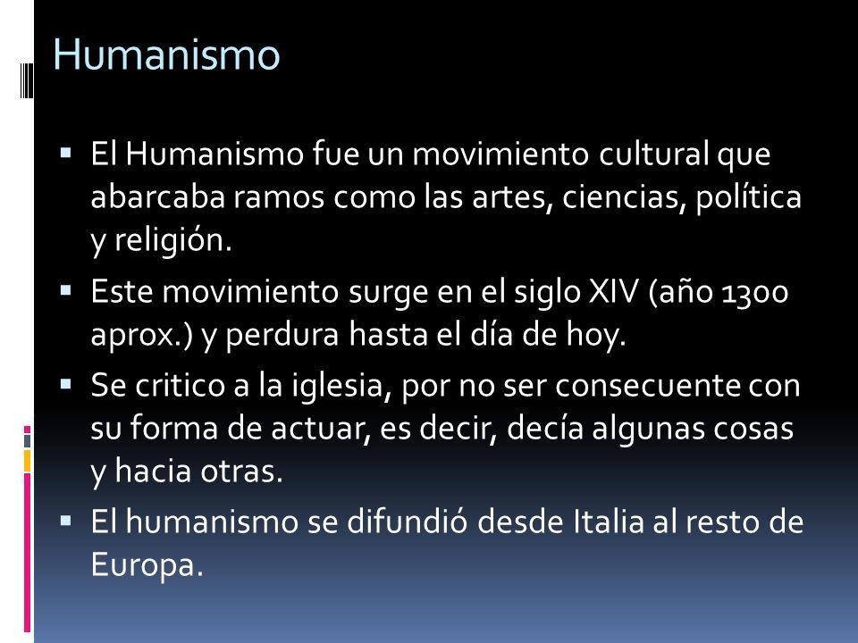 Humanismo El Humanismo fue un movimiento cultural que abarcaba ramos como las artes, ciencias, política y religión.