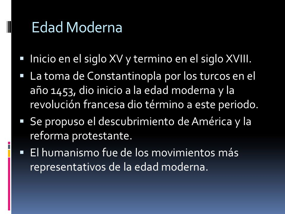 Edad Moderna Inicio en el siglo XV y termino en el siglo XVIII.