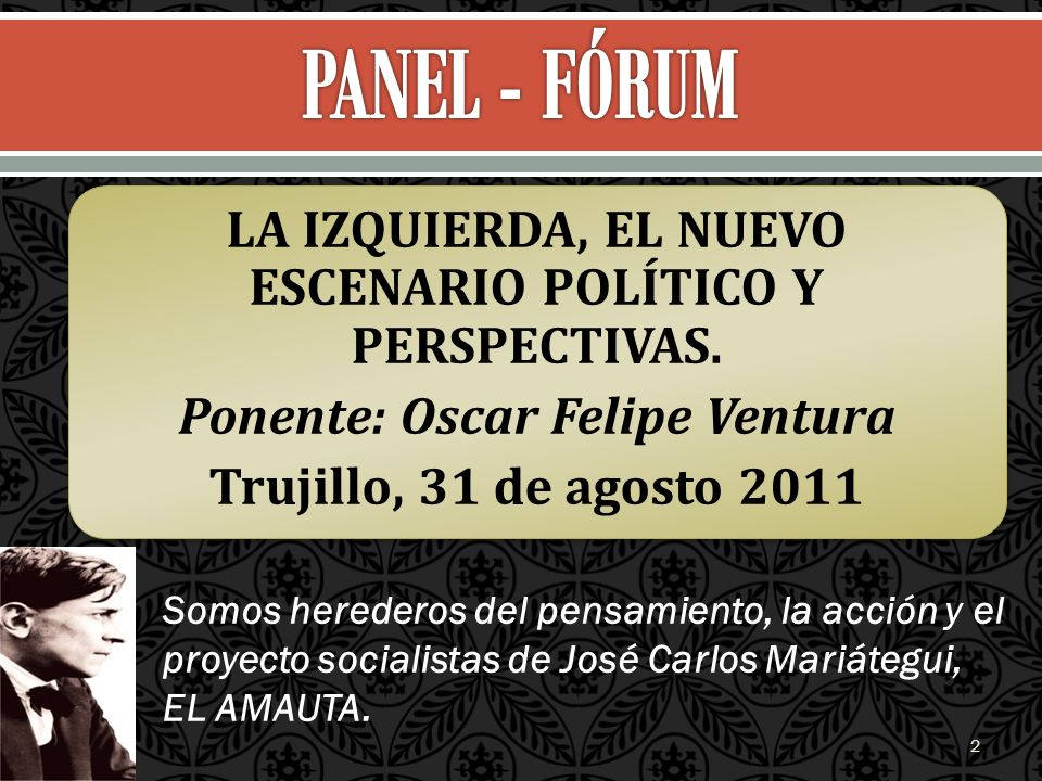 PANEL - FÓRUM LA IZQUIERDA, EL NUEVO ESCENARIO POLÍTICO Y PERSPECTIVAS. Ponente: Oscar Felipe Ventura Trujillo, 31 de agosto 2011