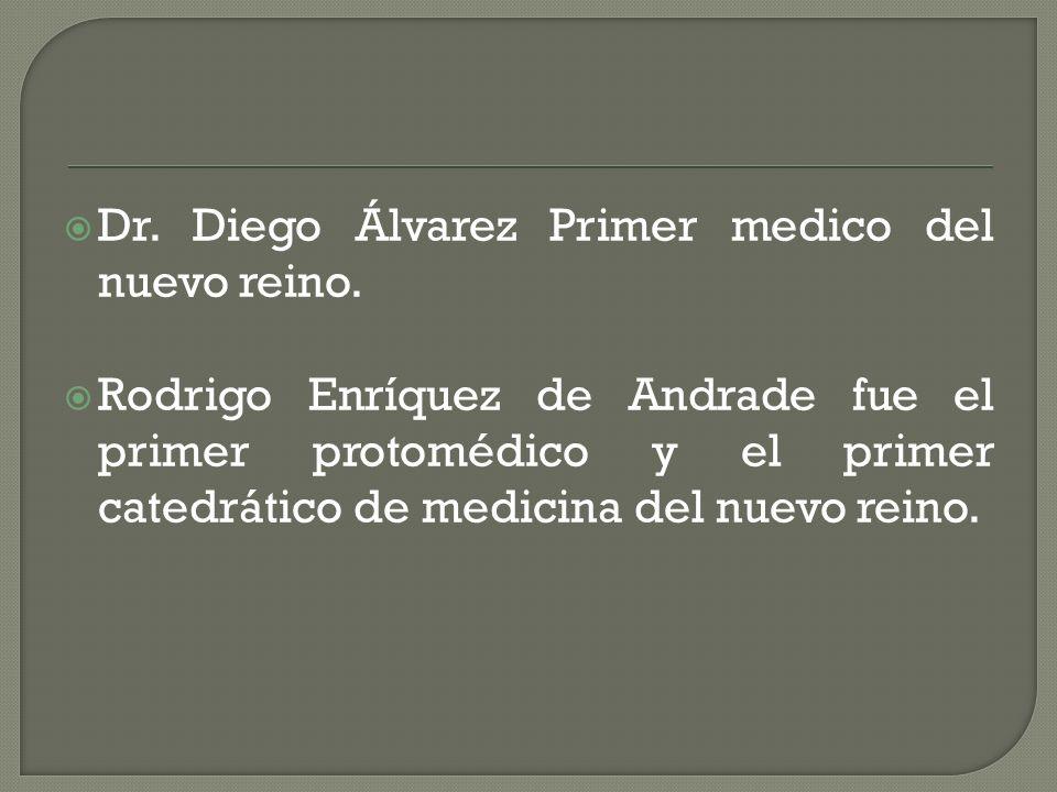 Dr. Diego Álvarez Primer medico del nuevo reino.