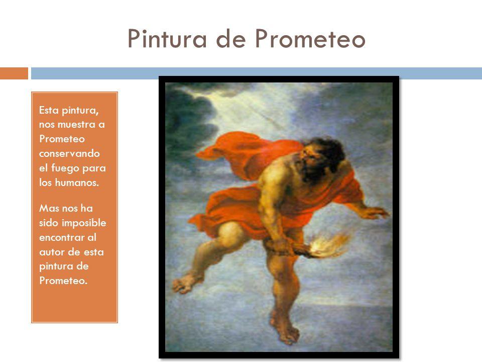 Pintura de Prometeo Esta pintura, nos muestra a Prometeo conservando el fuego para los humanos.