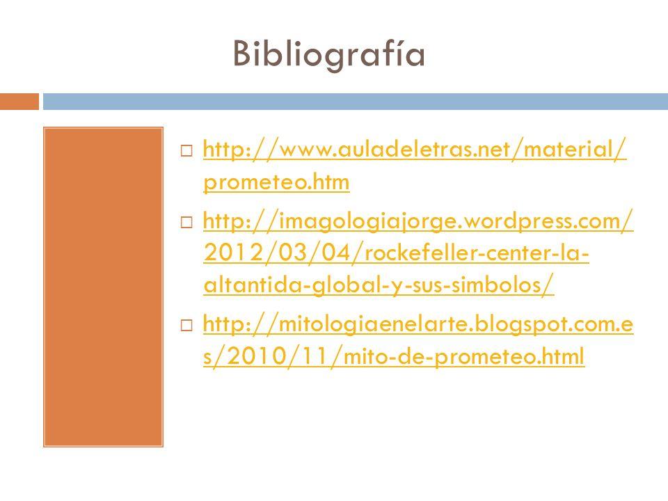 Bibliografía http://www.auladeletras.net/material/ prometeo.htm