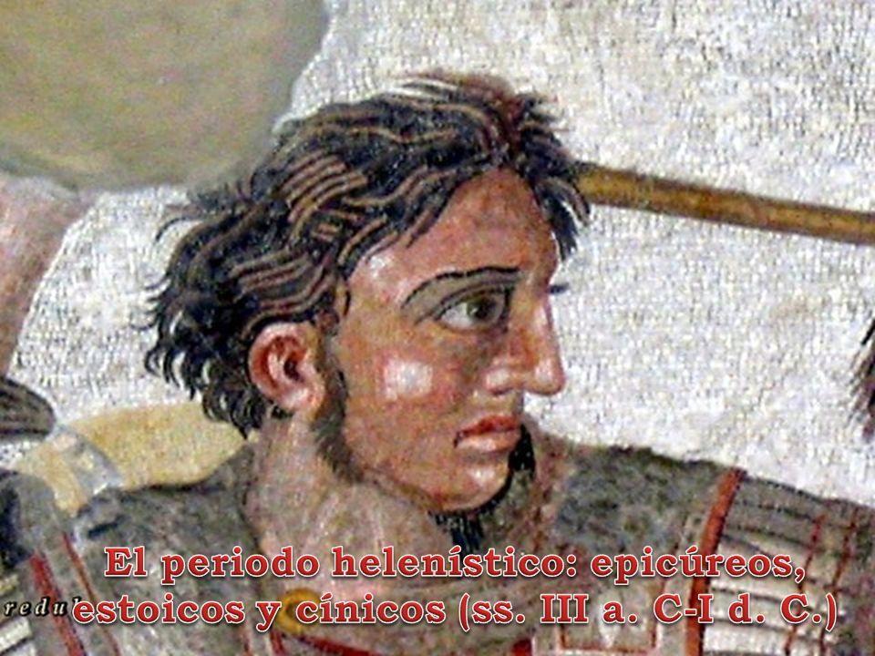 El periodo helenístico: epicúreos, estoicos y cínicos (ss. III a. C-I d. C.)