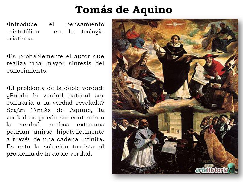 Tomás de Aquino Introduce el pensamiento aristotélico en la teología cristiana.