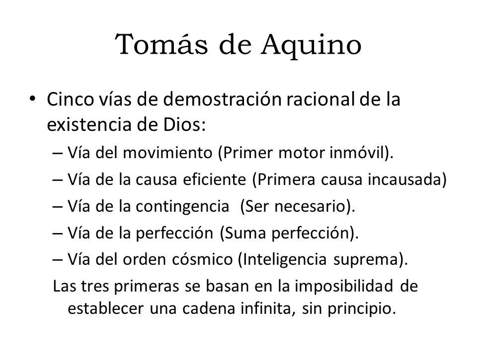 Tomás de Aquino Cinco vías de demostración racional de la existencia de Dios: Vía del movimiento (Primer motor inmóvil).