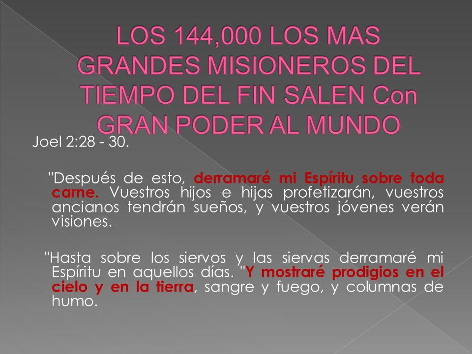 LOS 144,000 LOS MAS GRANDES MISIONEROS DEL TIEMPO DEL FIN SALEN Con GRAN PODER AL MUNDO