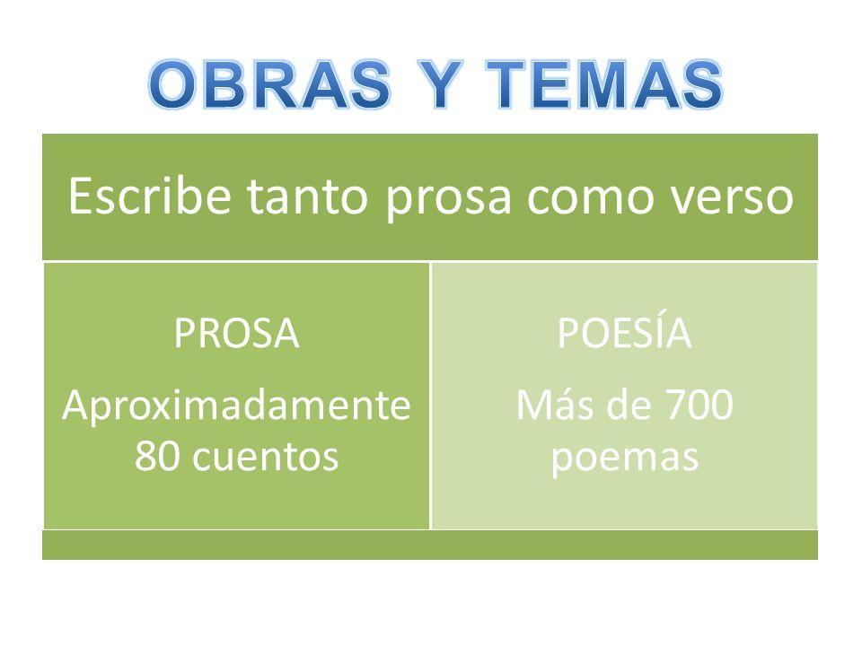 OBRAS Y TEMAS Escribe tanto prosa como verso PROSA