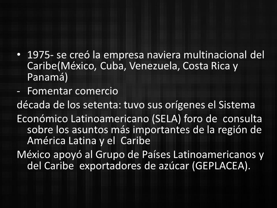 1975- se creó la empresa naviera multinacional del Caribe(México, Cuba, Venezuela, Costa Rica y Panamá)