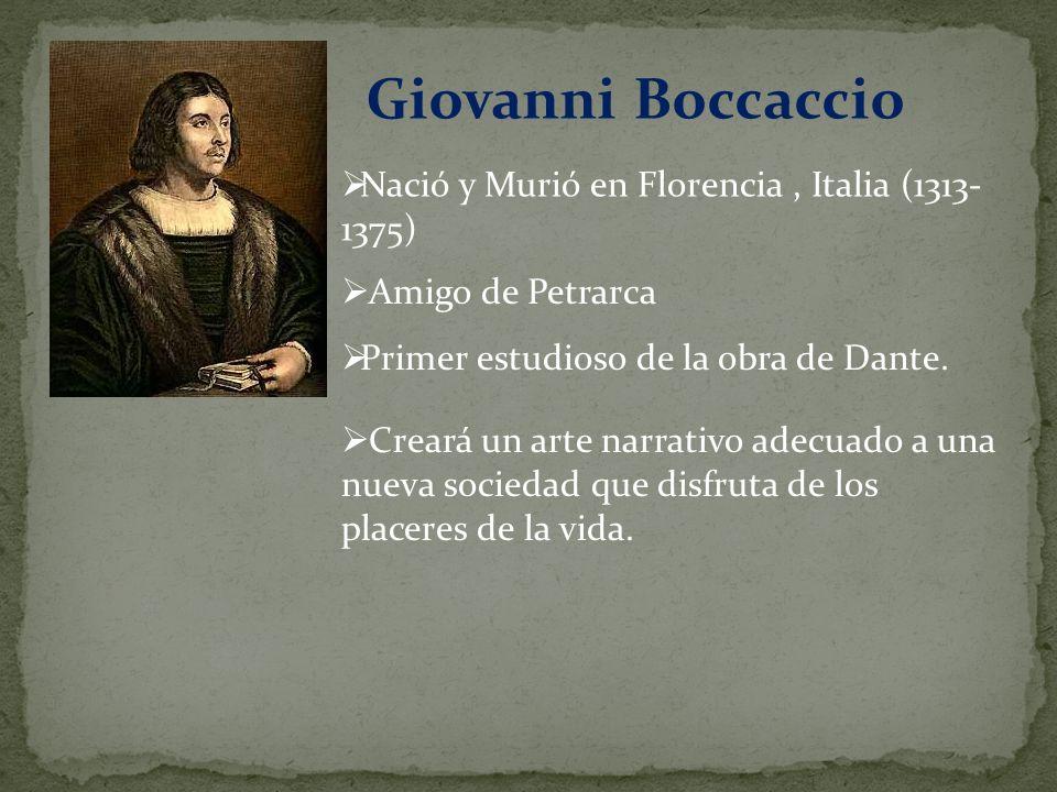 Giovanni Boccaccio Nació y Murió en Florencia , Italia (1313-1375)