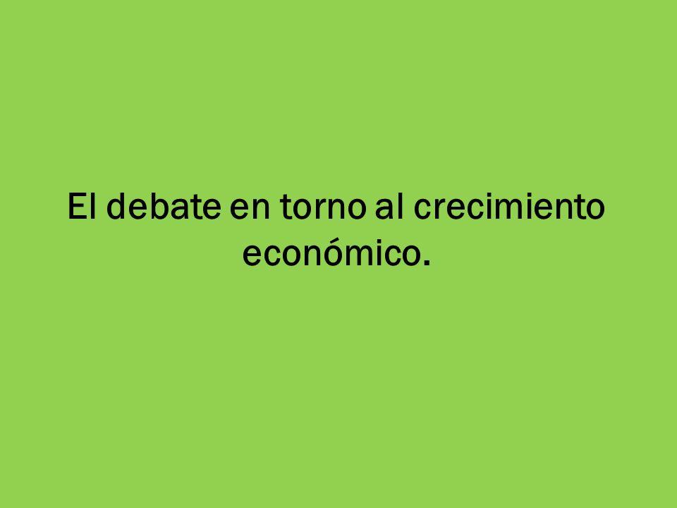 El debate en torno al crecimiento económico.