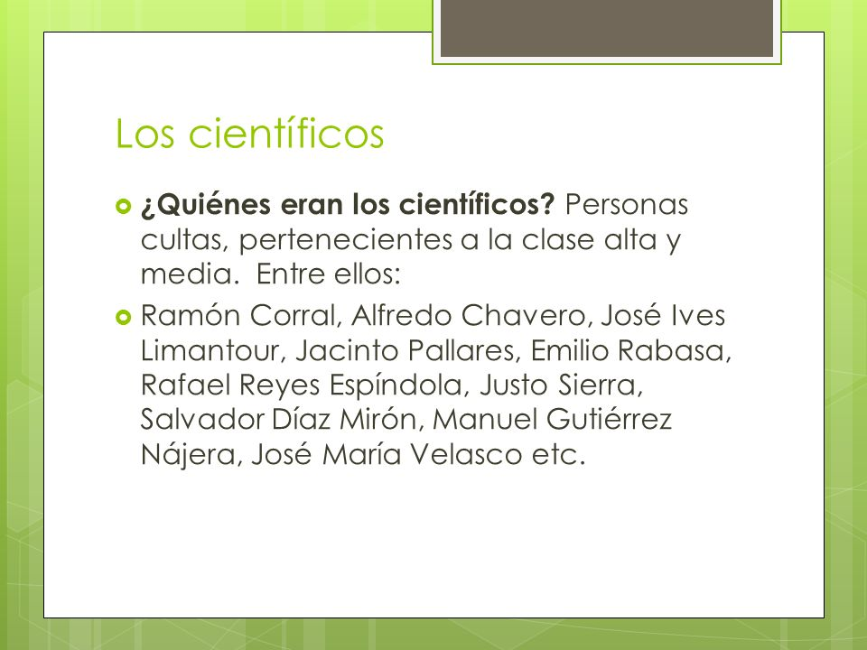 Los científicos ¿Quiénes eran los científicos Personas cultas, pertenecientes a la clase alta y media. Entre ellos: