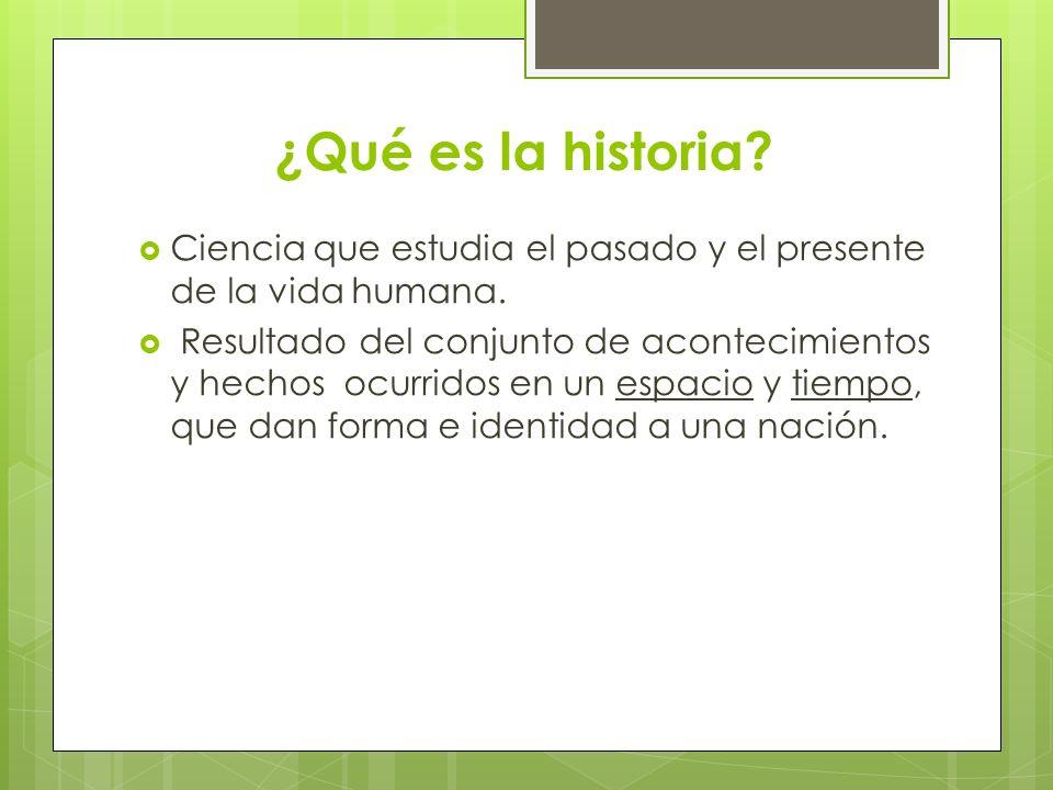¿Qué es la historia Ciencia que estudia el pasado y el presente de la vida humana.