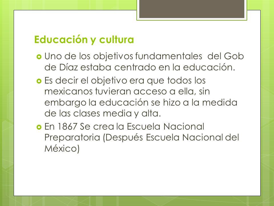 Educación y cultura Uno de los objetivos fundamentales del Gob de Díaz estaba centrado en la educación.