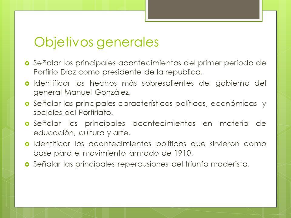 Objetivos generales Señalar los principales acontecimientos del primer periodo de Porfirio Díaz como presidente de la republica.