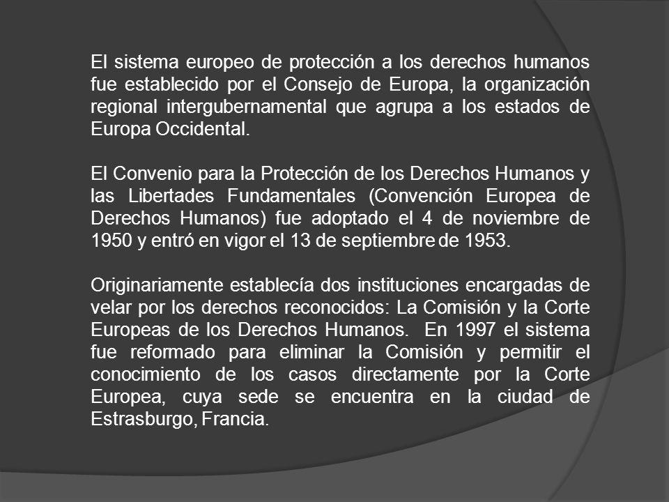 El sistema europeo de protección a los derechos humanos fue establecido por el Consejo de Europa, la organización regional intergubernamental que agrupa a los estados de Europa Occidental.