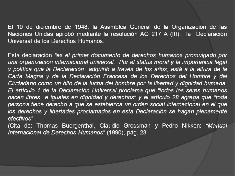 El 10 de diciembre de 1948, la Asamblea General de la Organización de las Naciones Unidas aprobó mediante la resolución AG 217 A (III), la Declaración Universal de los Derechos Humanos.
