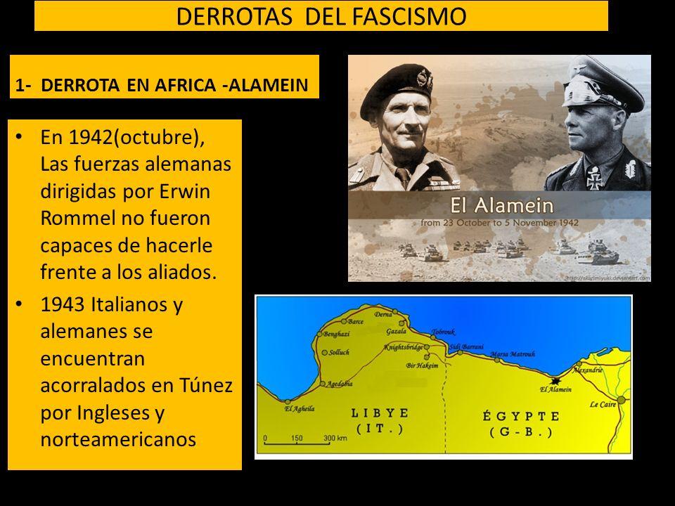 DERROTAS DEL FASCISMO 1- DERROTA EN AFRICA -ALAMEIN.