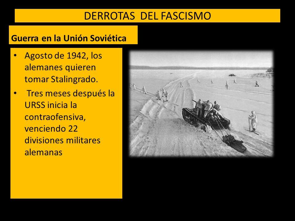 DERROTAS DEL FASCISMO Guerra en la Unión Soviética