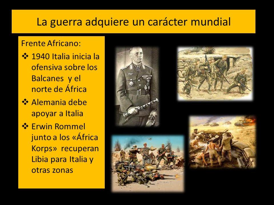 Frente Africano: 1940 Italia inicia la ofensiva sobre los Balcanes y el norte de África. Alemania debe apoyar a Italia.