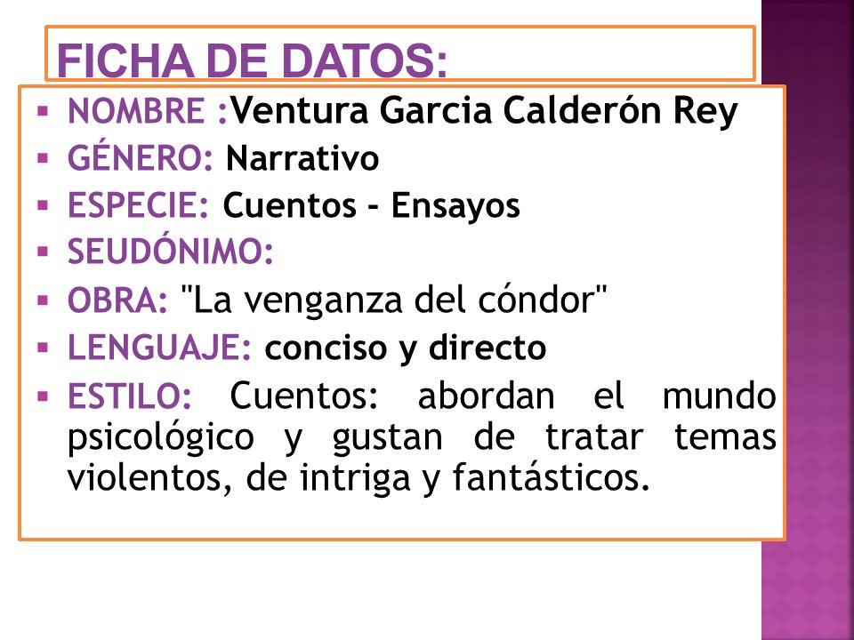 FICHA DE DATOS: NOMBRE :Ventura Garcia Calderón Rey GÉNERO: Narrativo