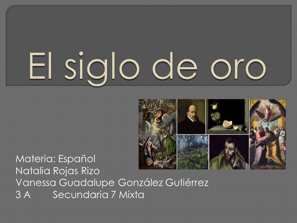 El siglo de oro Materia: Español Natalia Rojas Rizo