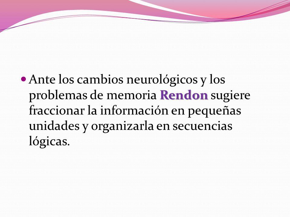 Ante los cambios neurológicos y los problemas de memoria Rendon sugiere fraccionar la información en pequeñas unidades y organizarla en secuencias lógicas.