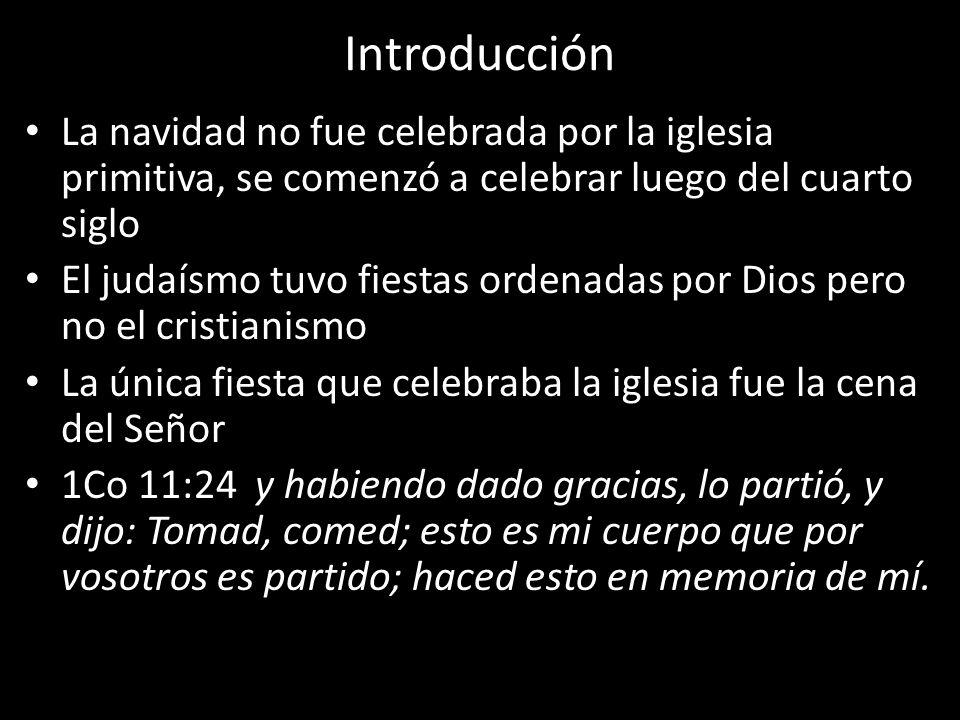 IntroducciónLa navidad no fue celebrada por la iglesia primitiva, se comenzó a celebrar luego del cuarto siglo.