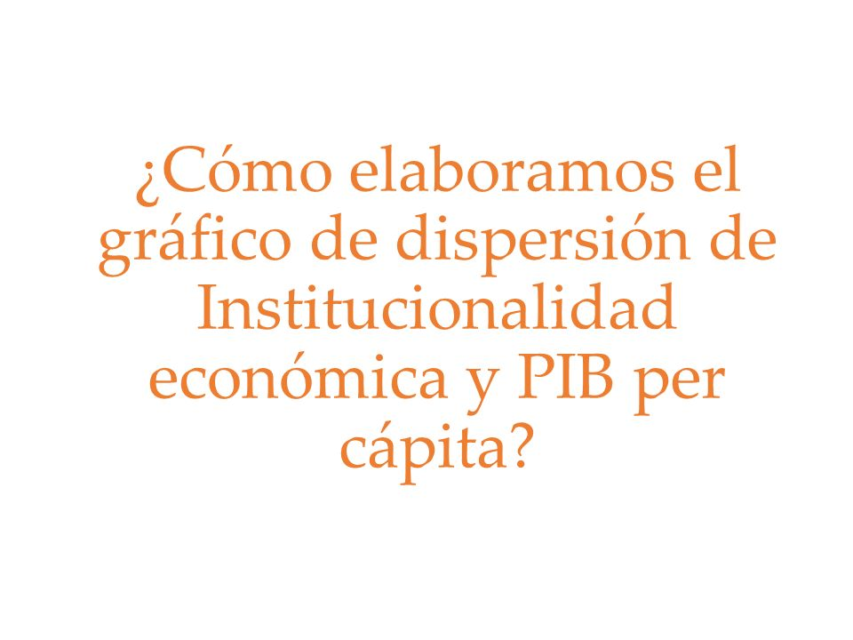 ¿Cómo elaboramos el gráfico de dispersión de Institucionalidad económica y PIB per cápita