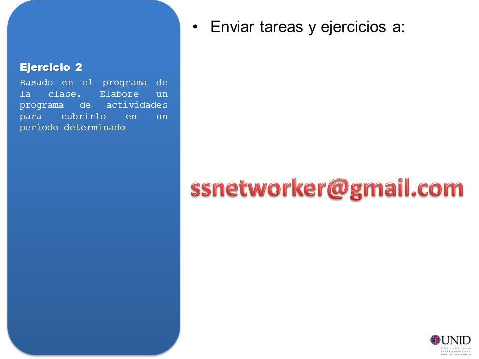 ssnetworker@gmail.com Enviar tareas y ejercicios a: Ejercicio 2
