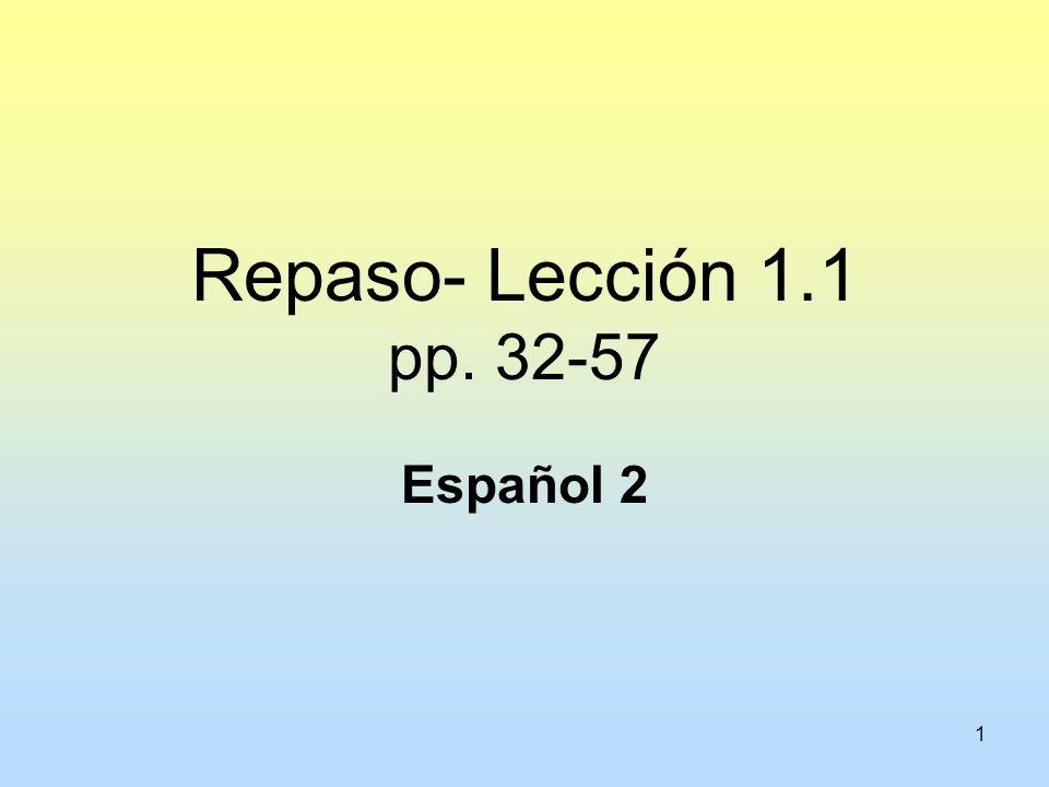 Repaso- Lección 1.1 pp. 32-57 Español 2