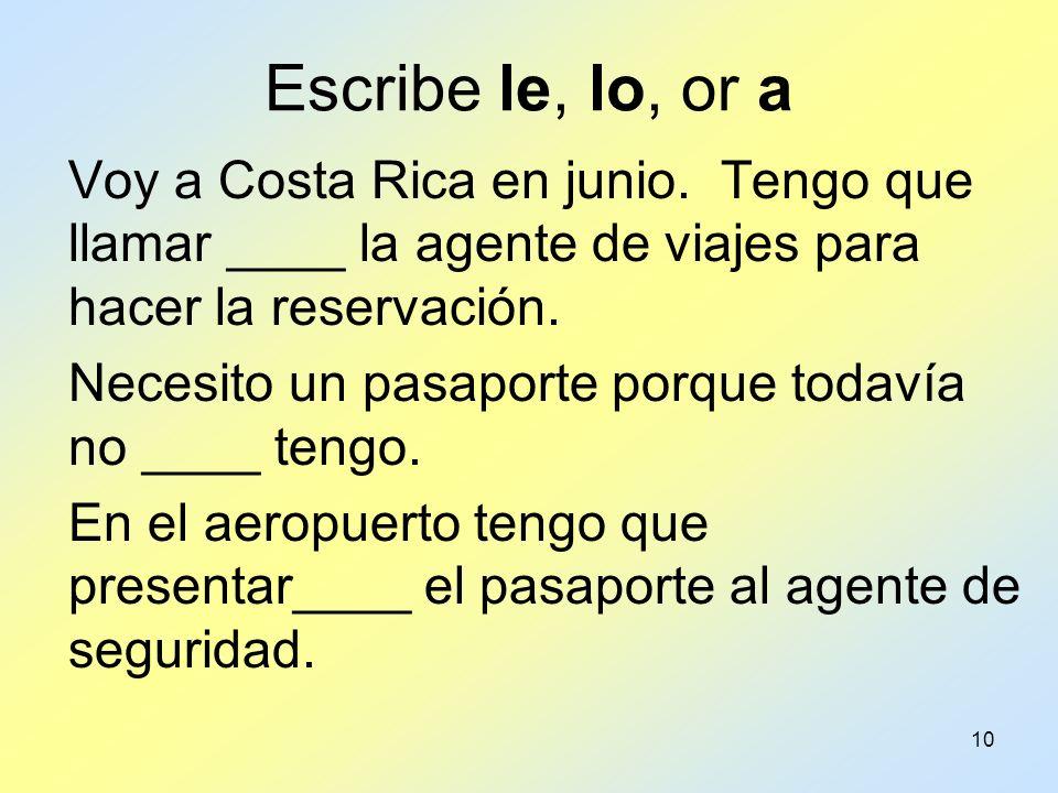 Escribe le, lo, or a Voy a Costa Rica en junio. Tengo que llamar ____ la agente de viajes para hacer la reservación.