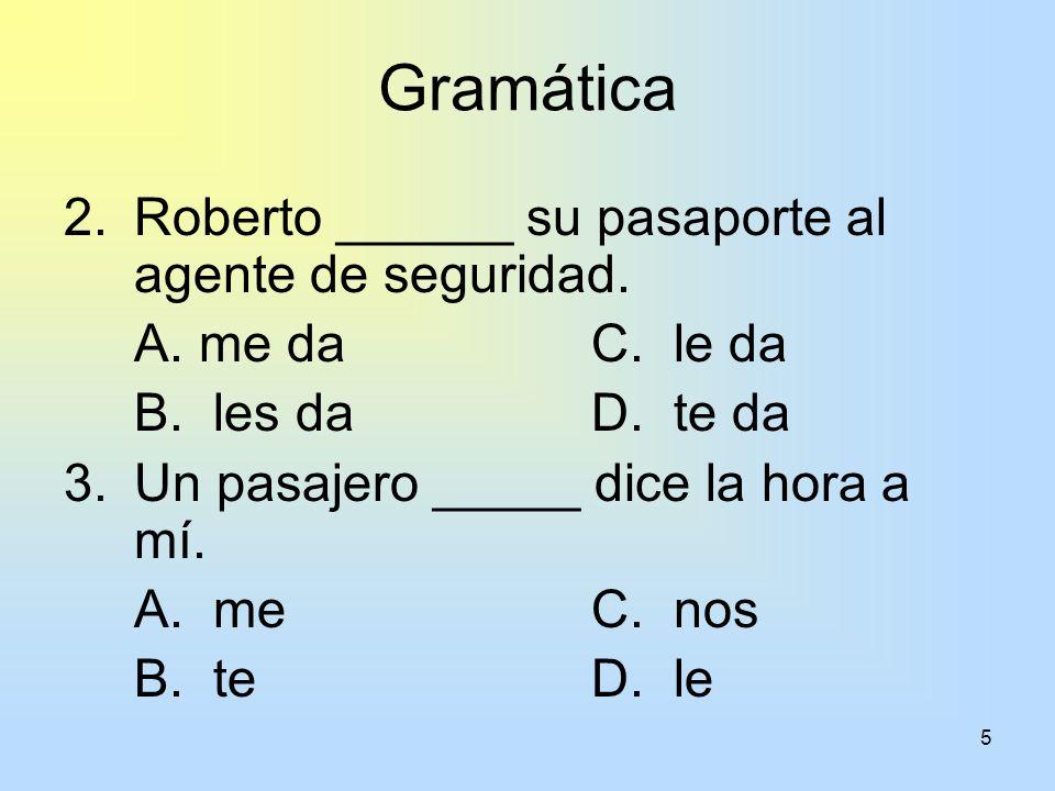 Gramática Roberto ______ su pasaporte al agente de seguridad.