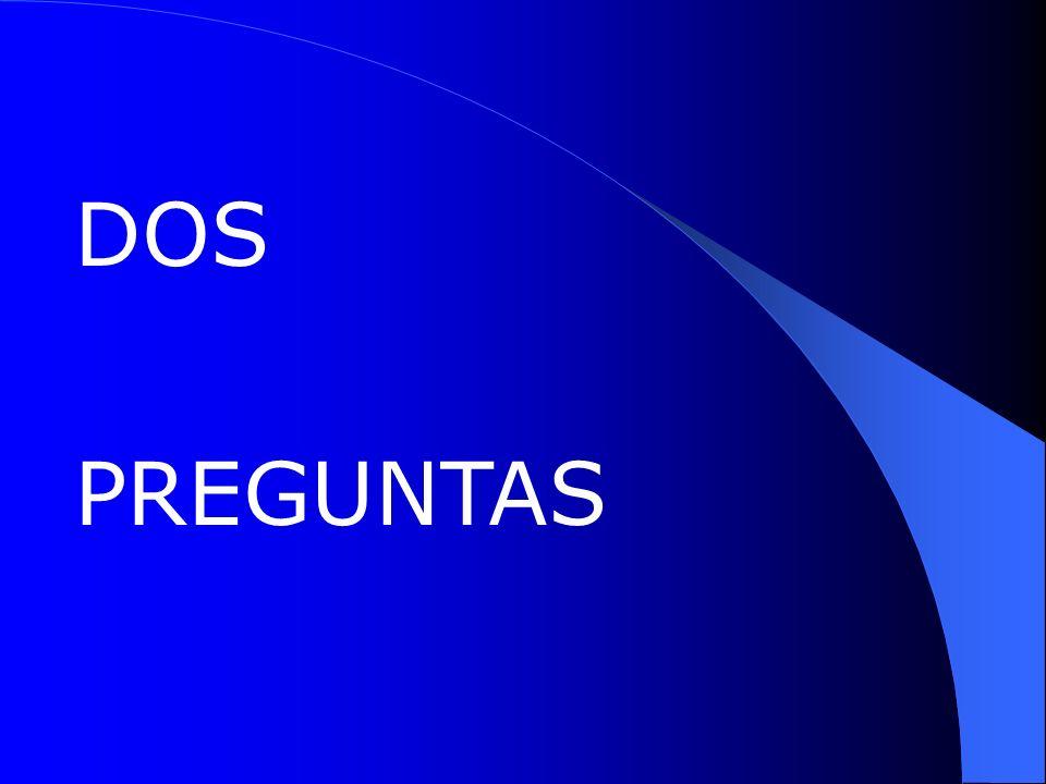 DOS PREGUNTAS DOS PREGUNTAS